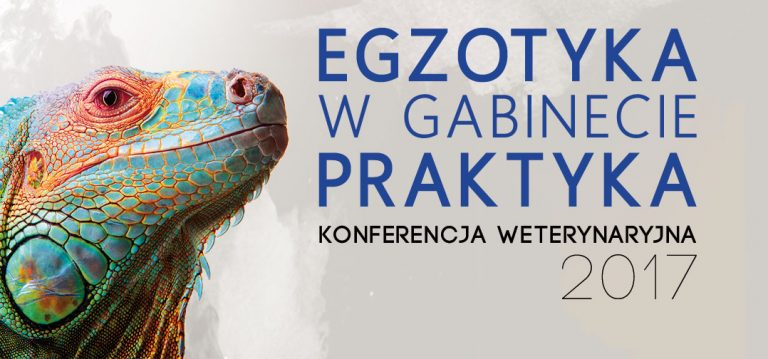 Egzotyka w Gabinecie Praktyka – Konferencja Weterynaryjna 2017