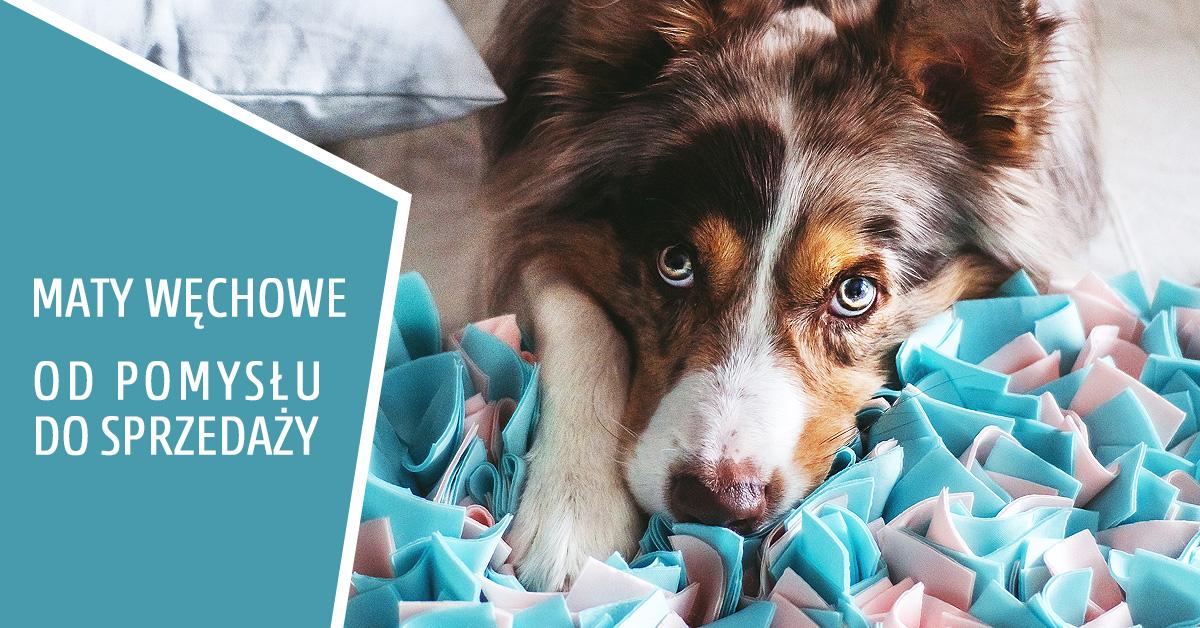 Maty węchowe dla psa - od pomysłu do sprzedaży !