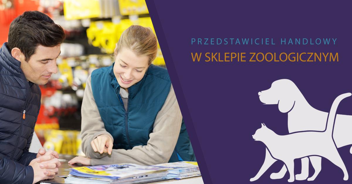 Przedstawiciel handlowy w sklepie zoologicznym - jak sprzedać swój produkt i siebie mając na to 3 minuty!