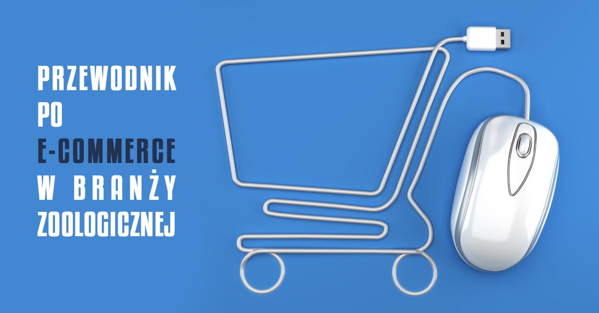 Przewodnik po E-commerce w branży zoologicznej